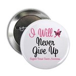 """Breast Cancer Never Give Up 2.25"""" Button"""