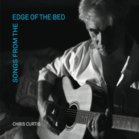 Chris Curtis | Songs from the Edge of the Bed