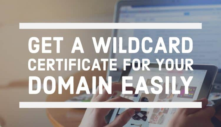 How To Get A Free Wildcard SSL Certificate From Lets Encrypt