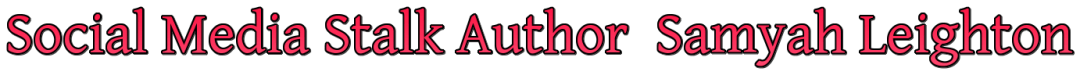 Social Media Stalk Author Samyah Leighton