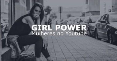 Agora E Que Sao Elas O Sucesso Das Mulheres No Youtube