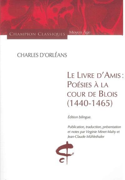 le livre d amis poesies a la cour de blois 1440 1465 charles d orleans honore champion grand format espace culturel leclerc st leu