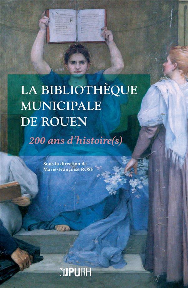 la bibliotheque municipale de rouen 200 ans d histoire s marie francoise rose pu de rouen grand format le hall du livre nancy
