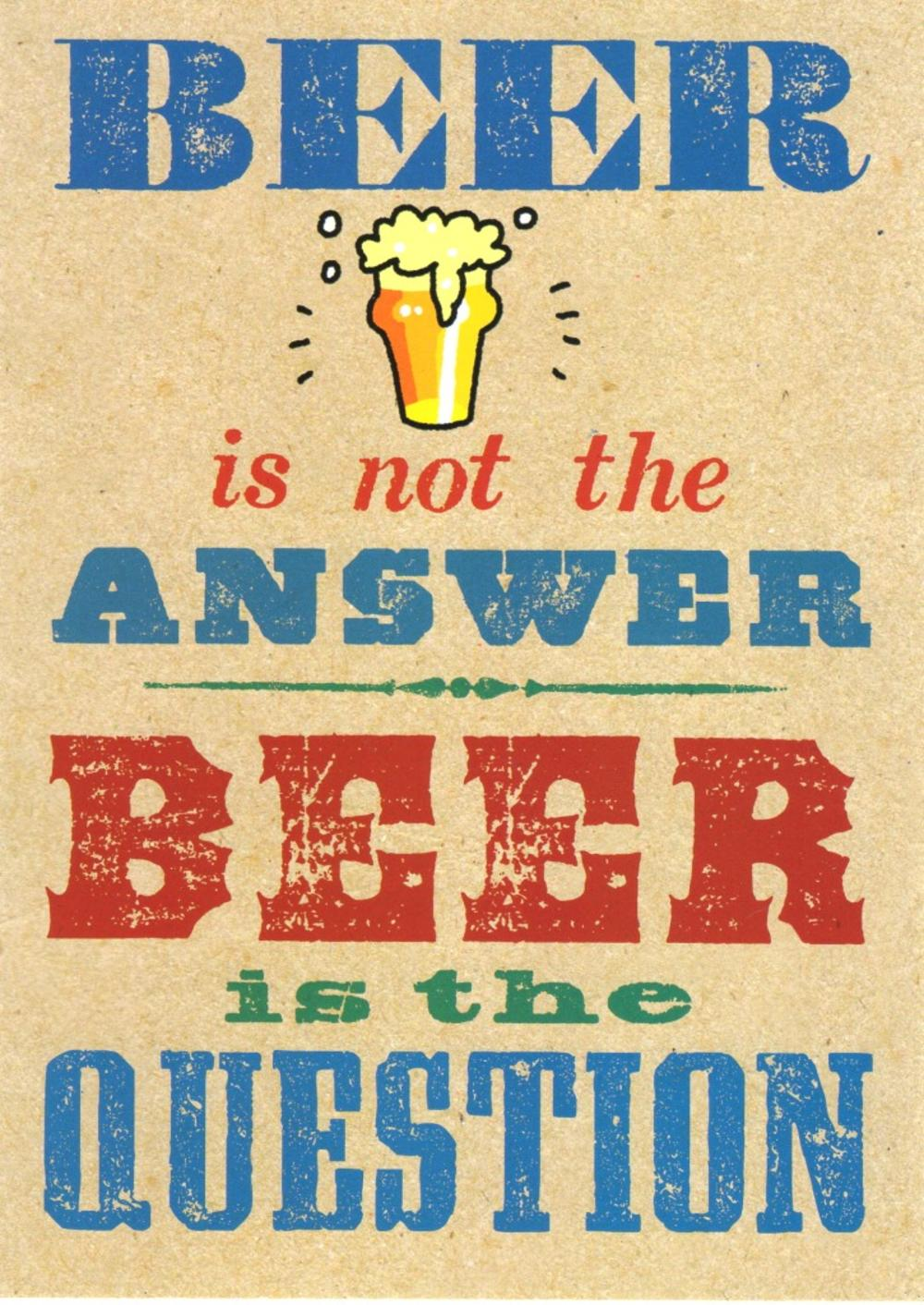 Beer Is Not The Answer Funny Birthday Card Cards Love