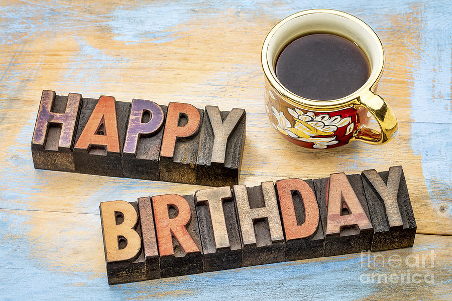 Happy Birthday In Wood Type With Coffee Photograph By Marek Uliasz