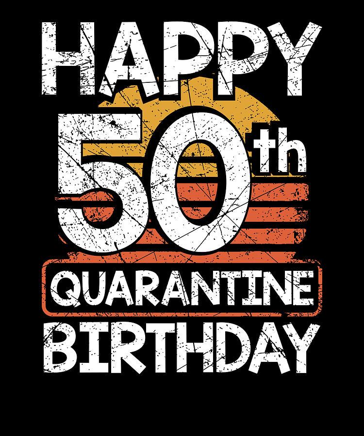 Happy 50th Birthday Quarantine Style Fun 50th Birthday Drawing By Kanig Designs