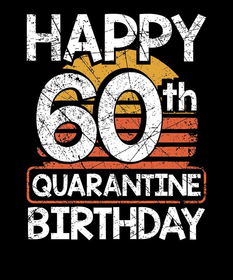 Happy 60th Birthday Quarantine Style Fun 60th Birthday Drawing By Kanig Designs