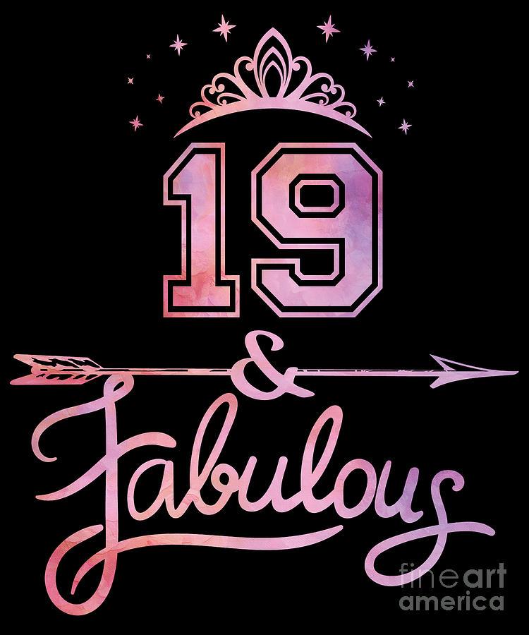 Women 19 Years Old And Fabulous Happy 19th Birthday Design Digital Art By Art Grabitees