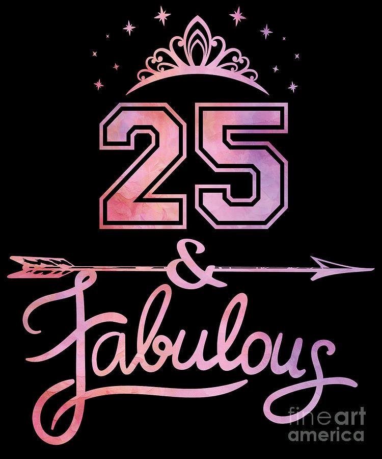 Women 25 Years Old And Fabulous Happy 25th Birthday Print Digital Art By Art Grabitees
