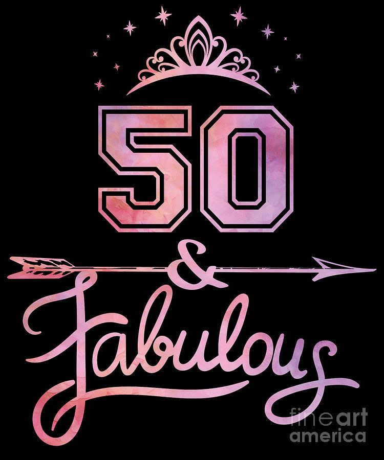 Women 50 Years Old And Fabulous Happy 50th Birthday Print Digital Art By Art Grabitees