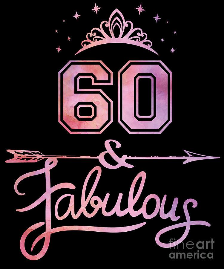 Women 60 Years Old And Fabulous Happy 60th Birthday Design Digital Art By Art Grabitees
