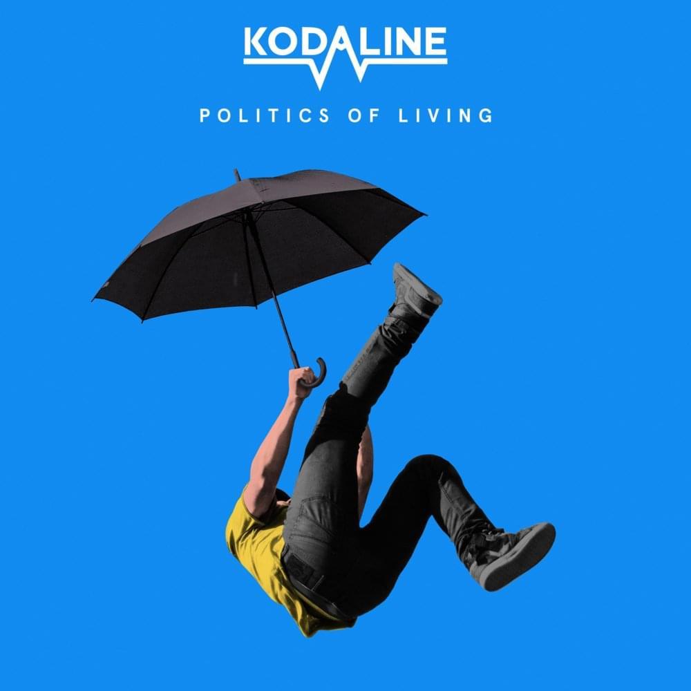 Kodaline Politics Of Living Lyrics And Tracklist Genius