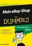 Mein E Bay Shop Für Dummies: [Tipps Und Tricks, Wie Sie Ihre Käufer Besser Erreichen; Optimale E Bay Tools Für Verkaufer; Mit E Bay Richtig Geld Verdienen]