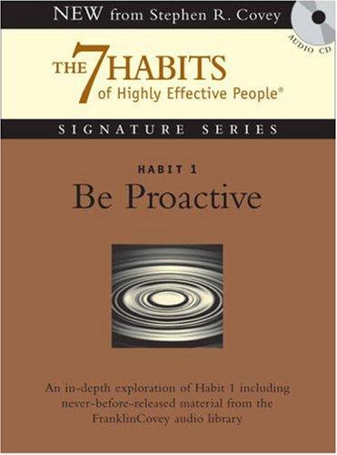 Habit 1: Be Proactive: The Habit of Choice