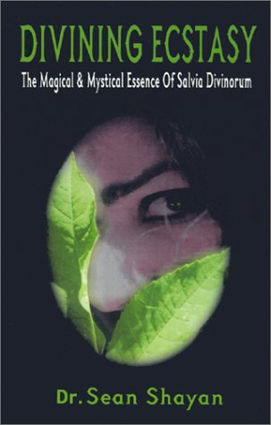 Divining Ecstasy: The Magical & Mystical Essence of Salvia Divinorum