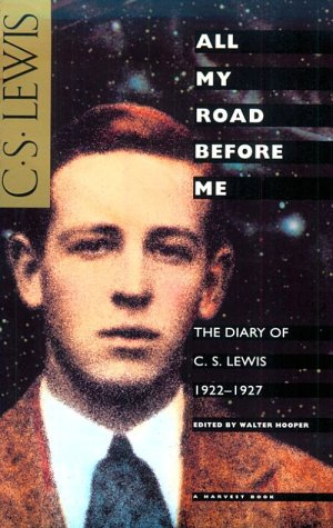 All My Road Before Me: The Diary of C. S. Lewis, 1922-1927