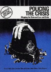Policing the Crisis: Mugging, the State, and Law and Order Book by Stuart Hall
