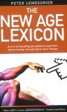 The New Age Lexicon: A Tongue-In-Cheek Guide to Everything You Wanted or Possibly Didn't Want to Know, from Absent Healing, Through God, to Zone Therapy
