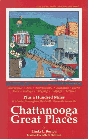 Chattanooga Great Places: After You've Seen the Choochoo, There's More to Do!: The Where-To-Go Guide to Chattanooga's Great Restaurants, Arts, E