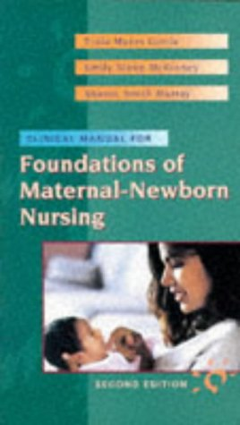 Clinical Manual to Accompany Foundations of Maternal-Newborn Nursing