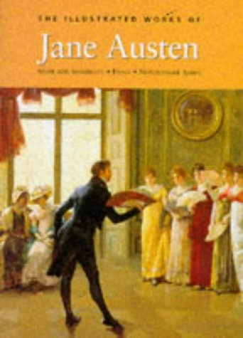 The Illustrated Works Of Jane Austen: Sense and Sensibility * Emma * Northanger Abbey