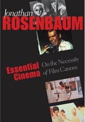 Essential Cinema: On the Necessity of Film Canons Book by Jonathan Rosenbaum