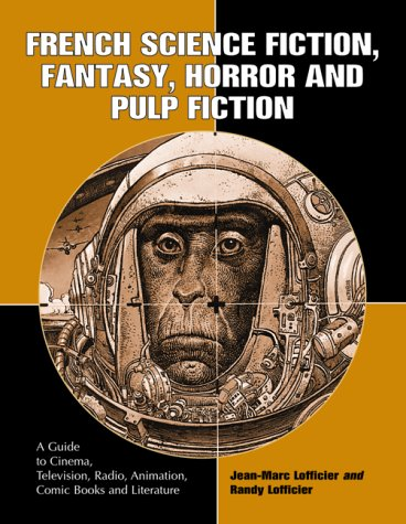 French Science Fiction, Fantasy, Horror and Pulp Fiction: A Guide to Cinema, Television, Radio, Animation, Comic Books and Literature from the Middle Ages to the Present