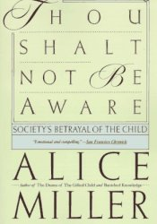 Thou Shalt Not Be Aware : Society's Betrayal of the Child Book by Alice  Miller