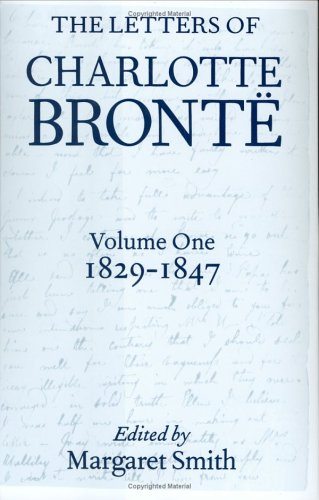 The Letters of Charlotte Bront�: With a Selection of Letters by Family and Friends, Volume I: 1829-1847