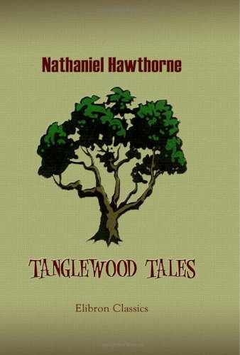 Tanglewood Tales: A Wonder-Book for Girls and Boys