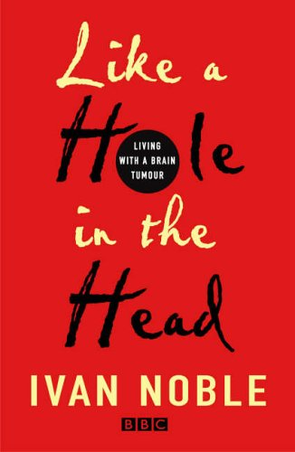 Like A Hole In The Head: Living With A Brain Tumour
