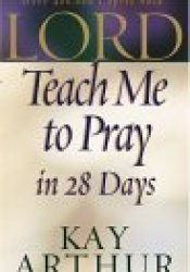 Lord, Teach Me to Pray in 28 Days Book by Kay Arthur
