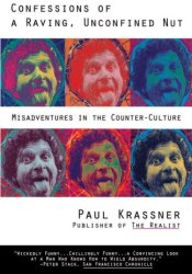 Confessions of a Raving, Unconfined Nut: Misadventures in Counter-Culture Book by Paul Krassner