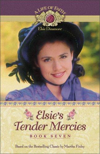Elsie's Tender Mercies (A Life of Faith: Elsie Dinsmore #7)