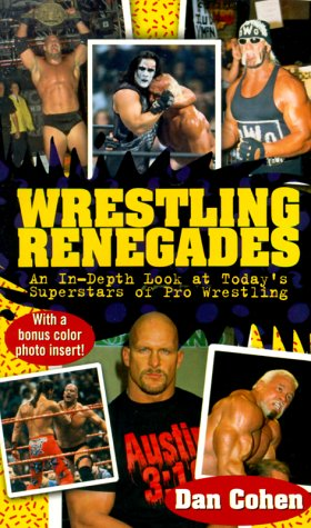 Wrestling Renegades: An in Depth Look at Today's Superstars of Pro Wrestling
