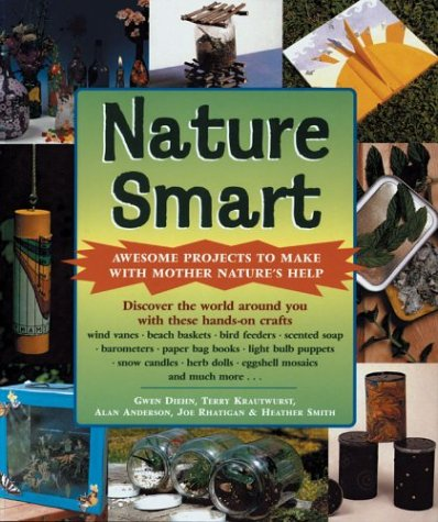 Nature Smart: Awesome Projects to Make with Mother Nature's Help