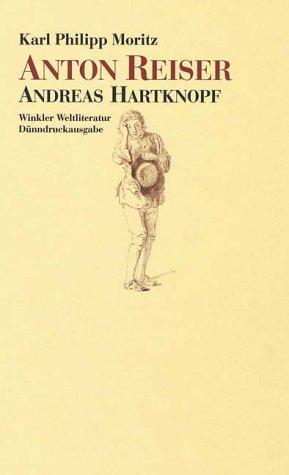 Anton Reiser: Ein Psychologischer Roman In Vier Teilen ; Andreas Hartknopf:  Eine Allegorie ; Andreas Hartknopfs Predigerjahre