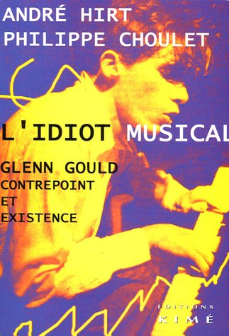 idiot musical: Glenn Gould, contrepoint et existence