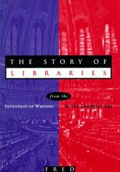 The Story of Libraries: From the Invention of Writing to the Computer Age Book by Fred Lerner