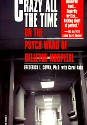 Crazy All the Time: On The Psych Ward of Bellevue Hospital Book by Frederick L. Covan