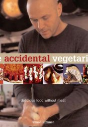 The Accidental Vegetarian:  Delicious Food Without Meat Book by Simon Rimmer