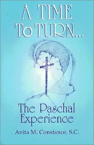 A Time to Turn: The Paschal Experience