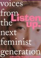 Listen Up: Voices From the Next Feminist Generation Book by Barbara Findlen