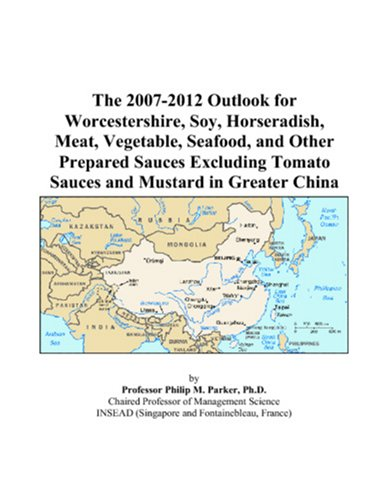 The 2007-2012 Outlook for Worcestershire, Soy, Horseradish, Meat, Vegetable, Seafood, and Other Prepared Sauces Excluding Tomato Sauces and Mustard in Greater China