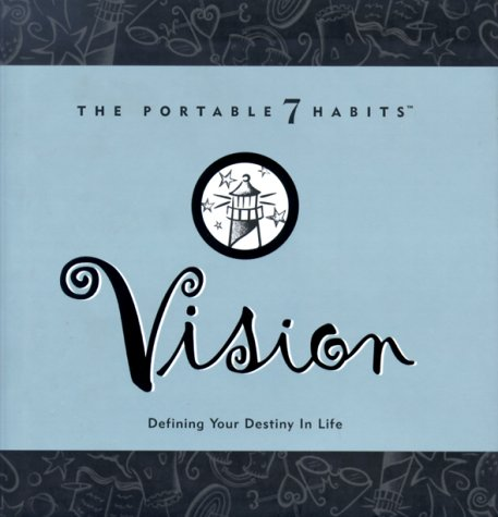 Vision: Defining Your Destiny In Life (Portable 7 Habits)