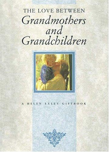 The Love Between Grandmothers And Grandchildren (The Love Between Series)