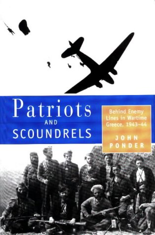 Patriots And Scoundrels: Behind Enemy Lines In Wartime Greece, 1943 44