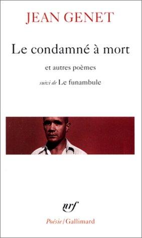 """Le Condamné à mort et autres poèmes, suivi de """"Le Funambule"""""""