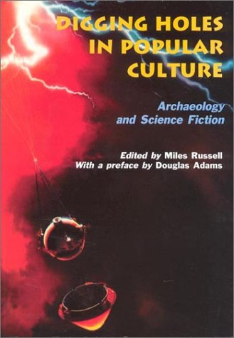Digging Holes in Popular Culture: Archaeology and Science Fiction (Bournemouth University School of Conservation Sciences, Occasional Paper, #7)