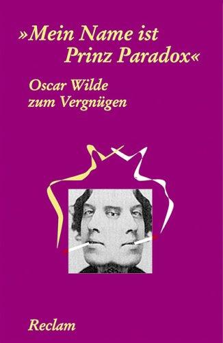 Oscar Wilde zum Vergnügen. 'Mein Name ist Prinz Paradox'